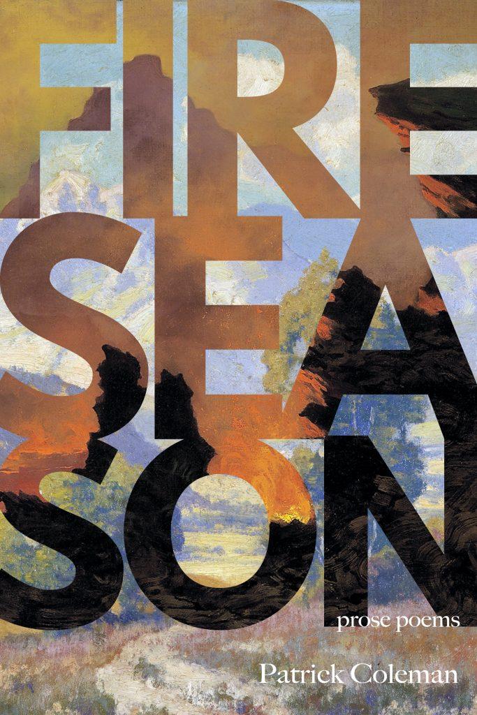 Fire Season By Patrick Coleman Tupelo Press